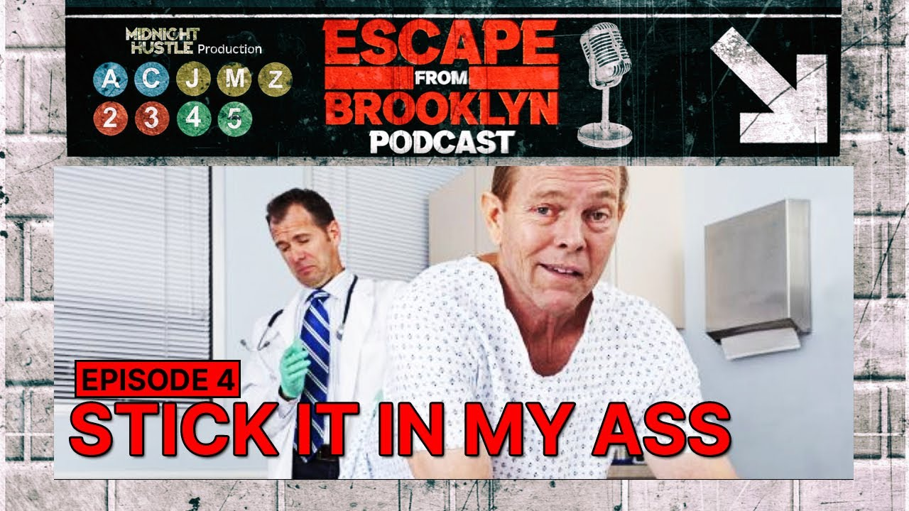 Escape From Brooklyn Podcast : Ep 4 - Stick It In My Ass