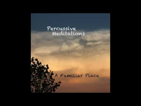Percussive Meditations - A Familiar Place (2017) [Full Album