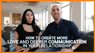 How To Create More Love And Deeper Communication In Your Relationship