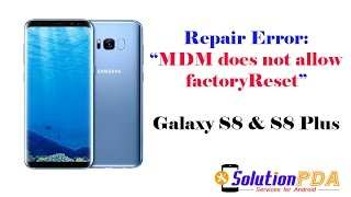 Samsung device resetting Error MDM does not allow factory reset
