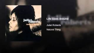 Juliet Roberts   Life Goes Around