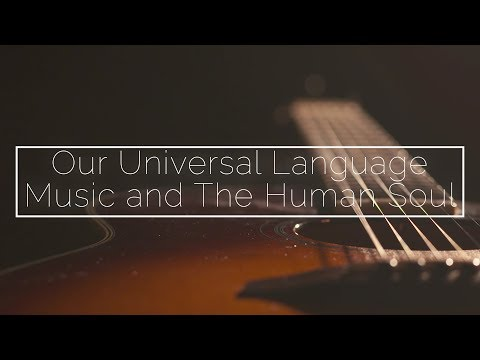 Our Universal Language: Music and The Human Soul (Official Documentary)