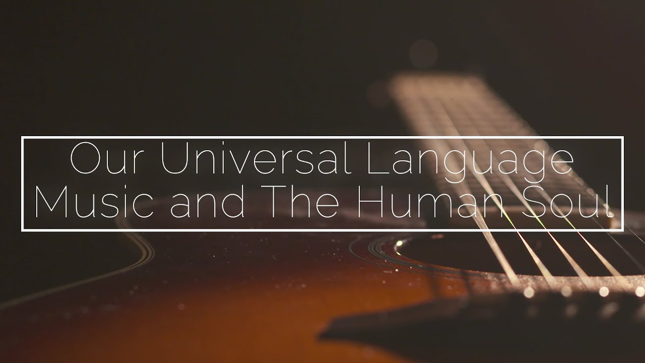 Our Universal Language Music And The Human Soul Official