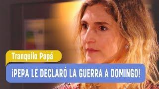 Tranquilo Papá - ¡Pepa le declaró la guerra a Domingo! / Capítulo 49