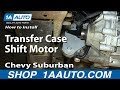 How To Install Replace Transfer Case Shift Motor 2000-06 Chevy Suburban Tahoe GMC Yukon