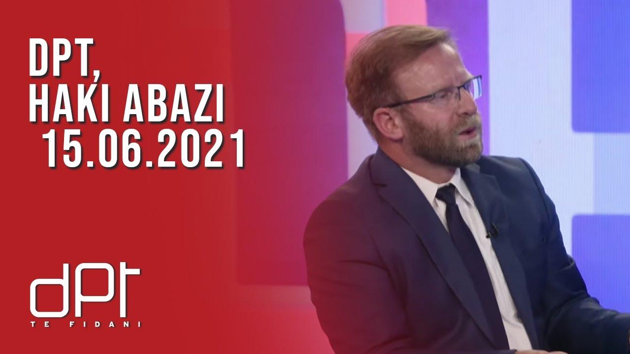DPT, Haki Abazi - 15.06.2021