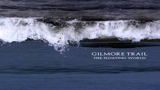 Gilmore Trail - The Floating World (Full Album)