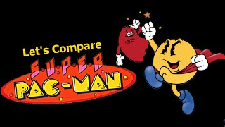 Let's Compare ( Super Pac-Man )