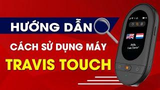 Hướng Dẫn Dử Dụng Máy Phiên Dịch Tốt Nhất Thế Giới Travis Touch 2019 | MAYTHONGDICH.COM