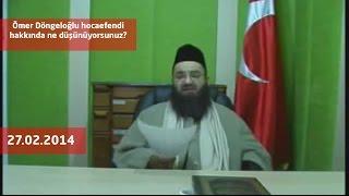 Cübbeli Ahmet Hoca - Ömer Döngeloğlu hocaefendi hakkında ne düşünüyorsunuz?