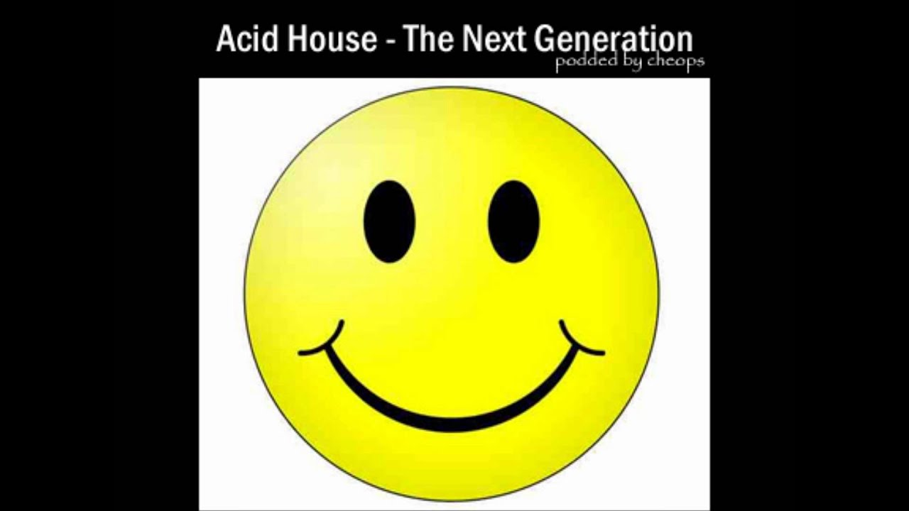 Acid house the next generation pt 1 of youtube for House of acid