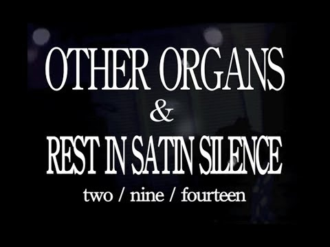 Other Organs & Rest In Satin Silence - Two / Nine / Fourteen