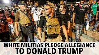 White Militias Pledge Allegiance to Donald Trump