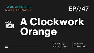 Tame Aperture #47 - A Clockwork Orange
