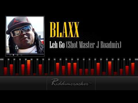 Blaxx - Leh Go (Shot Master J Roadmix) [Soca 2013]