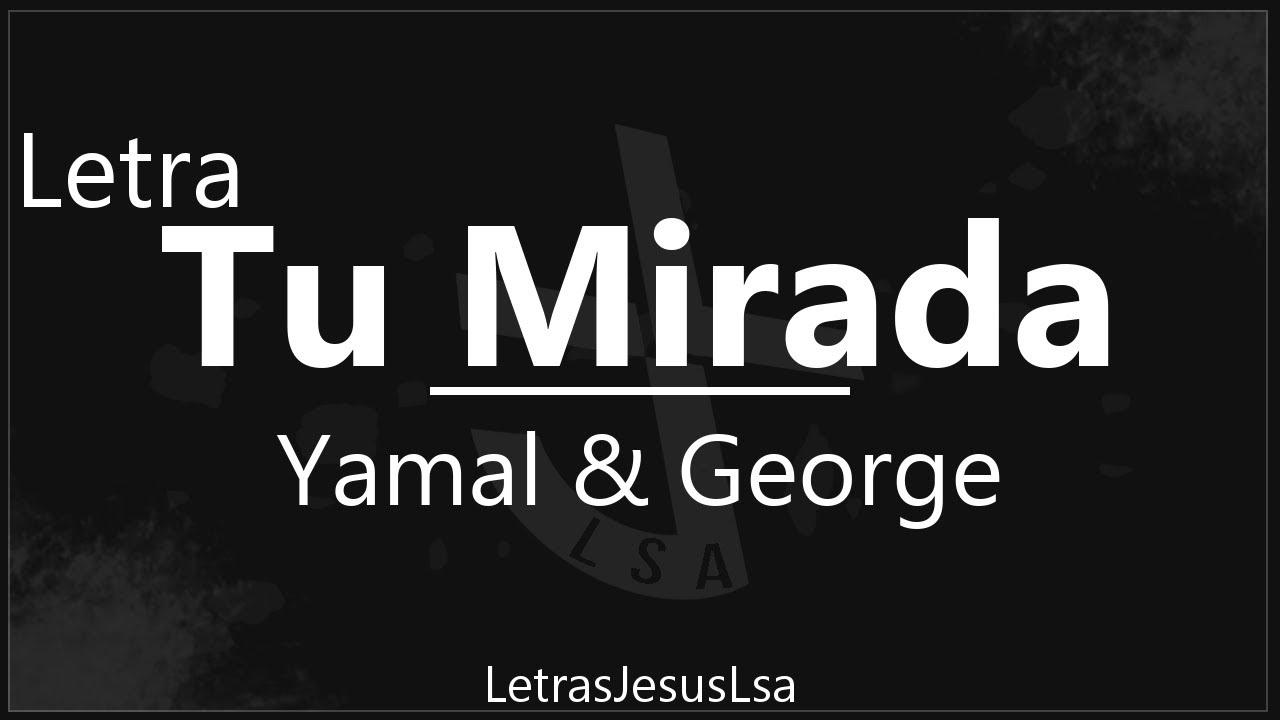 la cancion tu mirada yamal and george