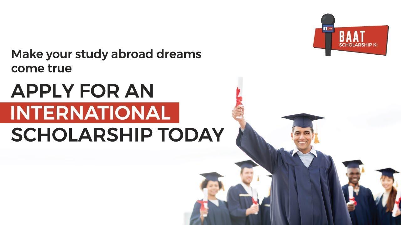 Baat Scholarships Ki | International Scholarships 2018