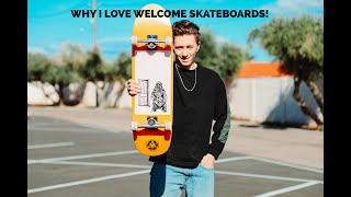 WHY I LOVE WELCOME SKATEBOARDS!!