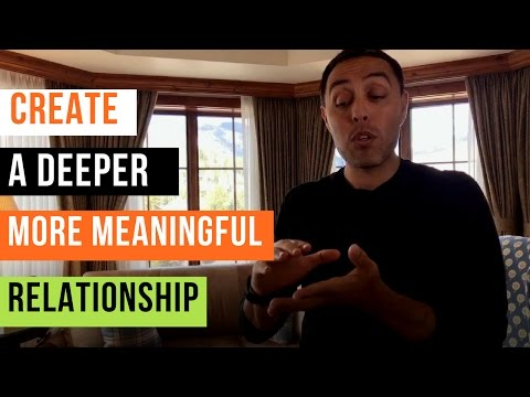 Create a Deeper More Meaningful Relationship