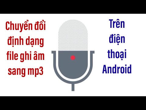 Chuyển đổi File Ghi âm Sang định Dạng Mp3 Trên Hệ điều Hành Android