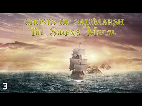 (D&D 5e) Ghosts of Saltmarsh: The Sirens Medal, EP 3