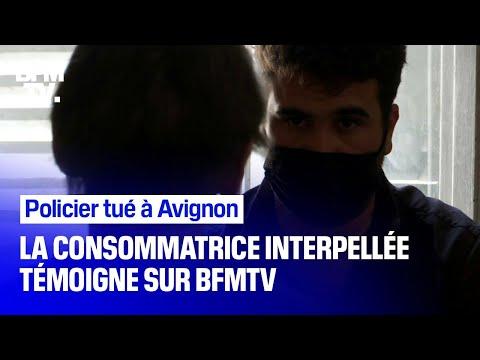 Policier tué à Avignon: la consommatrice interpellée témoigne sur BFMTV