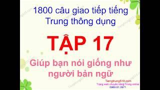 Tiếng Trung 518 - 1800 câu giao tiếp tiếng Trung thông dụng - Tập 17 phần 1