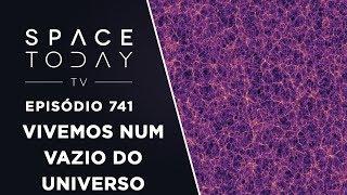 Vivemos Num Vazio Cosmico - Space Today TV Ep.741