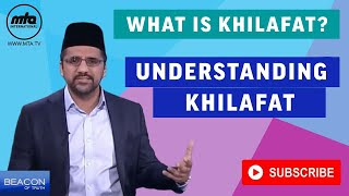 Understanding Khilafat- What is Khilafat? | Beacon of Truth | Episode 5