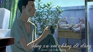 Sống Xa Em Chẳng Dễ Dàng - Lê Trần Thắng | Lyrics