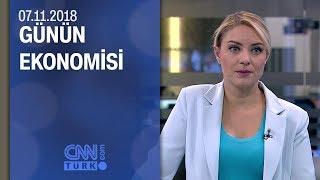 Günün Ekonomisi 07.11.2018 Çarşamba