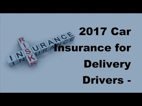 2017 Car Insurance for Delivery Drivers | Requirements and Regulations