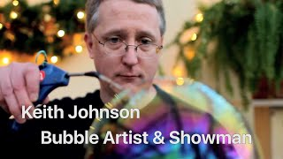 BUBBLEOLOGY Show :: Keith Johnson Explores How Soap Bubbles Work & What