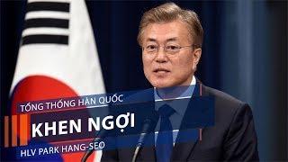 Tổng thống Hàn Quốc khen ngợi HLV Park Hang-seo | VTC1
