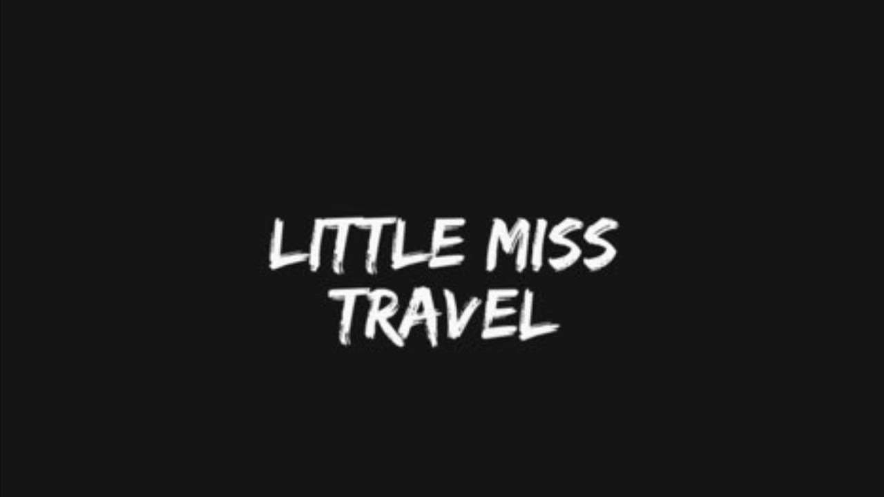 Little Miss Travel Videos - Little Miss Travel
