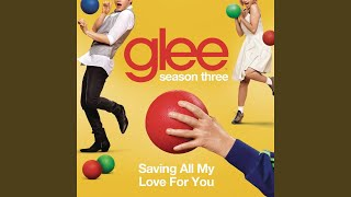 saving all my love for you glee cast version