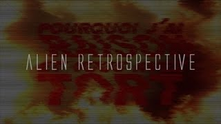 Pourquoi j'ai Raison et vous avez Tort - Alien Retrospective