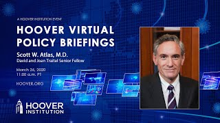 Scott W. Atlas on COVID-19 and Health Care | Hoover Virtual Policy Briefing