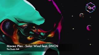 Maceo Plex - Solar Wind feat DNCN (The Dualz Edit)