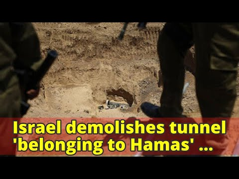 Israel demolishes tunnel 'belonging to Hamas' from Gaza into its territory
