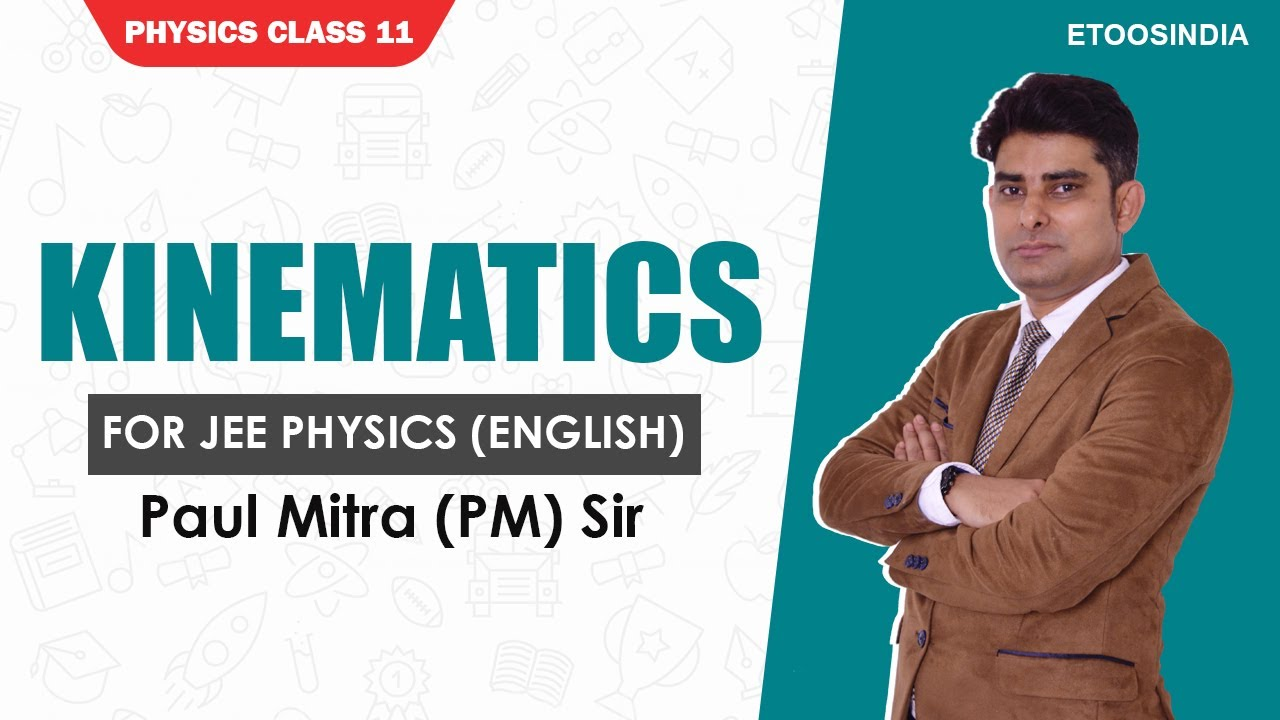 Kinematics | JEE Physics Class 11 in English | IIT JEE by PM Sir | Etoosindia