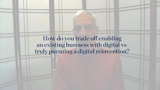 Should you enable an existing business with digital or pursue a digital reinvention?