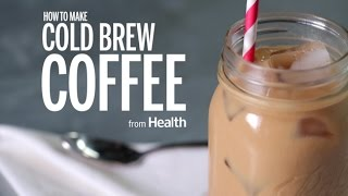How to Make Cold Brew Coffee | Health
