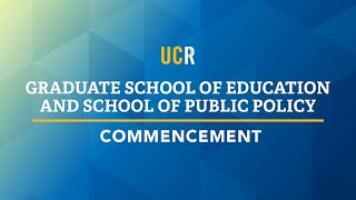 UCR Commencement - Graduate School of Education and School of Public Policy