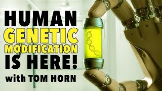 HUMAN GENETIC MODIFICATION IS HERE! | Tom Horn