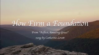 How Firm a Foundation, Hymn from Reflect Amazing Grace (with lyrics)