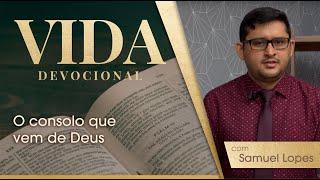 O consolo que vem de Deus   Vida Devocional   Sem. Samuel Lopes   IPP TV