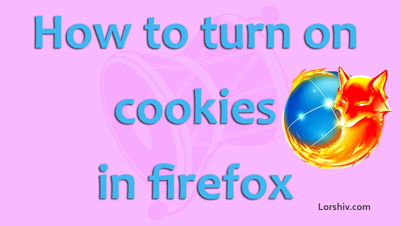 How To Turn On Cookies In Mozilla Firefox
