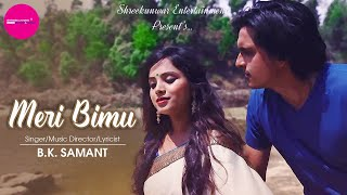Meri Bimu I New Kumauni & Garhwali Music Video 2018 I B. K. Samant I
