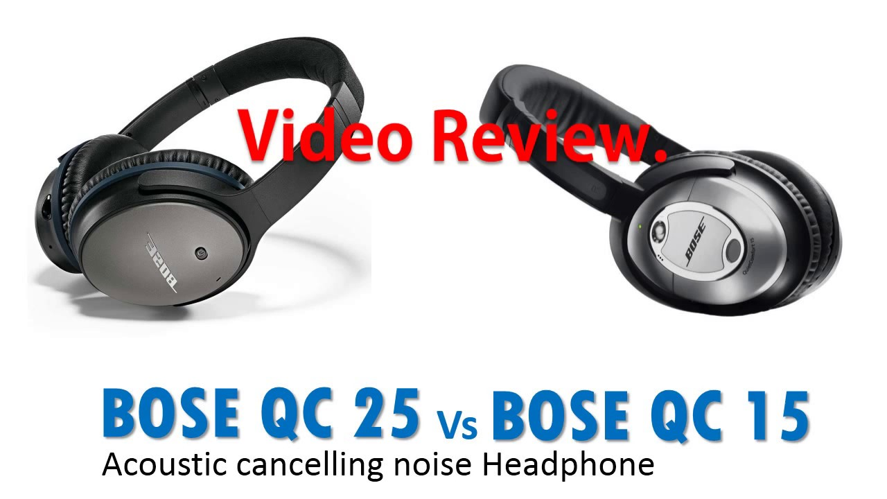 BOSE QC25 versus BOSE QC15 - YouTube